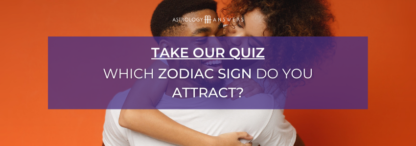 which zodaic sign do you attract the most quiz cta