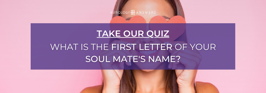 Astrology Answers Quiz cta - What is the first letter of your soulmate's name?